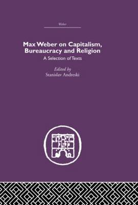 Max Weber on Capitalism, Bureaucracy and Religion