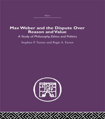 Max Weber and Thedispute Over Reason and Value