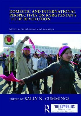 Domestic and International Perspectives on Kyrgyzstan's `Tulip Revolution': Motives, Mobilization and Meanings