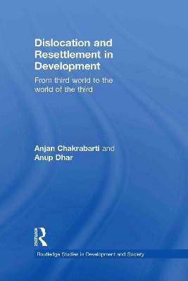 Dislocation and Resettlement in Development: From Third World to the World of the Third