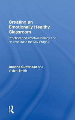Creating an Emotionally Healthy Classroom: Practical and Creative Literacy and Art Resources for Key Stage 2