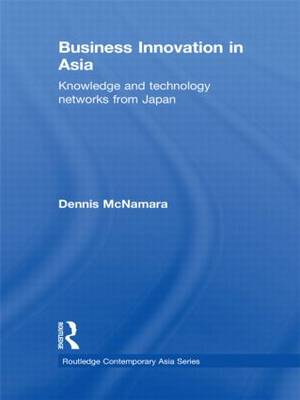 Business Innovation in Asia: Knowledge and Technology Networks from Japan