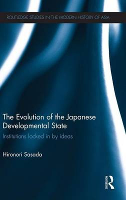 The Evolution of the Japanese Developmental State: Institutions locked in by ideas