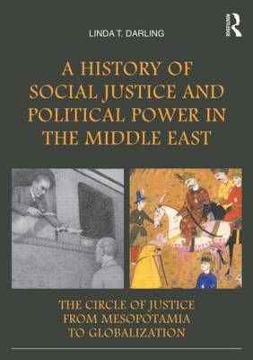 A History of Social Justice and Political Power in the Middle East: The Circle of Justice From Mesopotamia to Globalization
