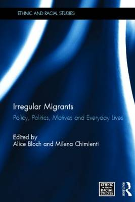 Irregular Migrants: Policy, Politics, Motives and Everyday Lives