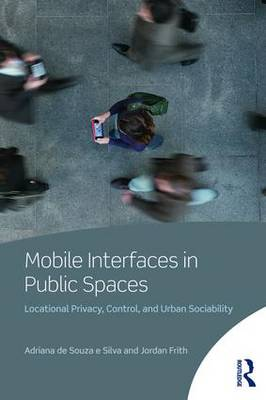 Mobile Interfaces in Public Spaces: Locational Privacy, Control, and Urban Sociability