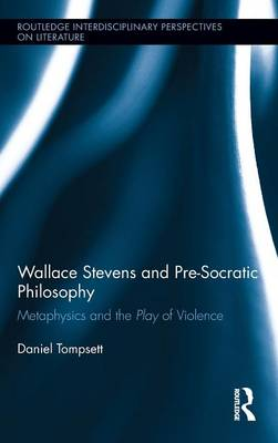 Wallace Stevens and Pre-Socratic Philosophy: Metaphysics and the Play of Violence