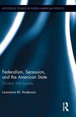 Federalism, Secession, and the American State: Divided, We Secede