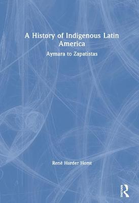 A History of Indigenous Latin America: Araucanians to Zapatistas