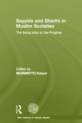 Sayyids and Sharifs in Muslim Societies: The Living Links to the Prophet