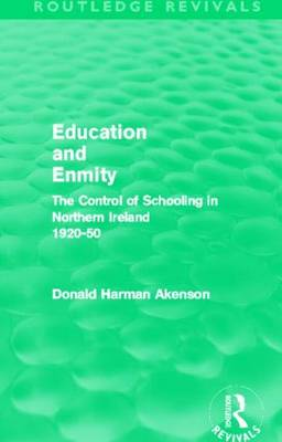 Education and Enmity: The Control of Schooling in Northern Ireland 1920-50