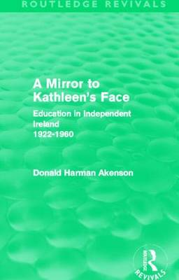 A Mirror to Kathleen's Face: Education in Independent Ireland 1922-60