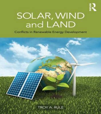 Solar, Wind and Land: Conflicts in Renewable Energy Development