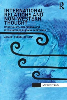 International Relations and Non-Western Thought: Imperialism, Colonialism and Investigations of Global Modernity