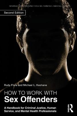 How to Work with Sex Offenders: A Handbook for Criminal Justice, Human Service, and Mental Health Professionals