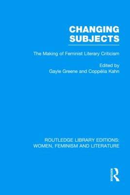 Changing Subjects: The Making of Feminist Literary Criticism