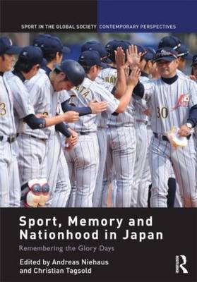 Sport, Memory and Nationhood in Japan: Remembering the Glory Days