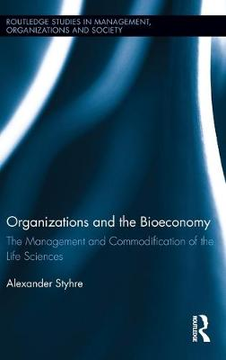 Organizations and the Bioeconomy: The Management and Commodification of the Life Sciences