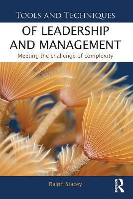 Tools and Techniques of Leadership and Management: Meeting the Challenge of Complexity