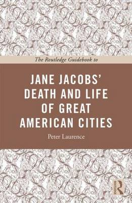 The Routledge Guidebook to Jane Jacobs' the Death and Life of Great American Cities