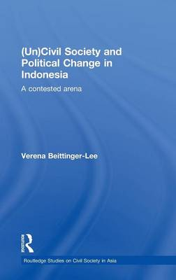 (Un) Civil Society and Political Change in Indonesia: A Contested Arena