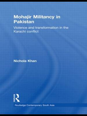 Mohajir Militancy in Pakistan: Violence and Transformation in the Karachi Conflict
