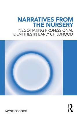 Narratives from the Nursery: Negotiating professional identities in early childhood