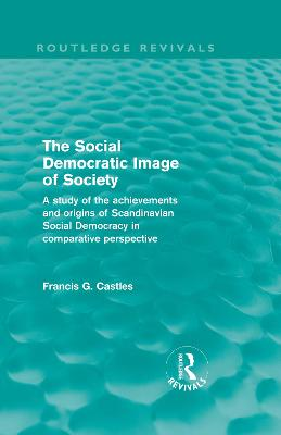 The Social Democratic Image of Society: A Study of the Achievements and Origins of Scandinavian Social Democracy in Comparative Perspective
