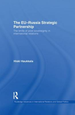 The EU-Russia Strategic Partnership: The Limits of Post-Sovereignty in International Relations