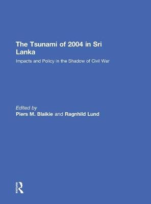 The Tsunami of 2004 in Sri Lanka: Impacts and Policy in the Shadow of Civil War