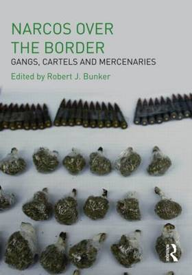 Narcos Over the Border: Gangs, Cartels and Mercenaries