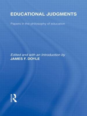 Educational Judgments: Papers in the Philosophy of Education: Volume 9