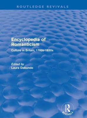 Encyclopedia of Romanticism: Culture in Britain, 1780s-1830s