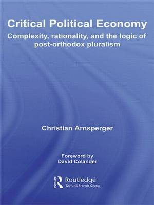 Critical Political Economy: Complexity, Rationality, and the Logic of Post-Orthodox Pluralism
