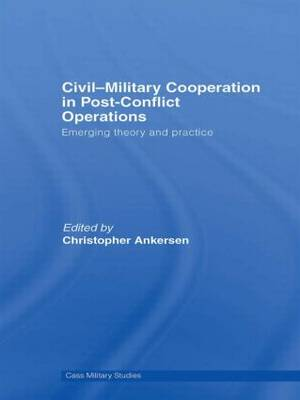Civil-Military Cooperation in Post-Conflict Operations: Emerging Theory and Practice