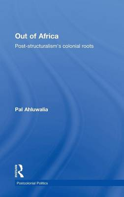 Out of Africa: Post-Structuralism's Colonial Roots