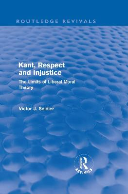 Kant, Respect and Injustice: The Limits of Liberal Moral Theory