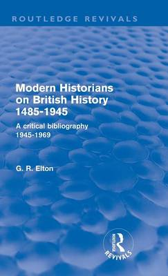 Modern Historians on British History 1485-1945: A Critical Bibliography 1945-1969