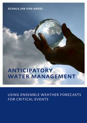 Anticipatory Water Management - Using ensemble weather forecasts for critical events: UNESCO-IHE Phd Thesis
