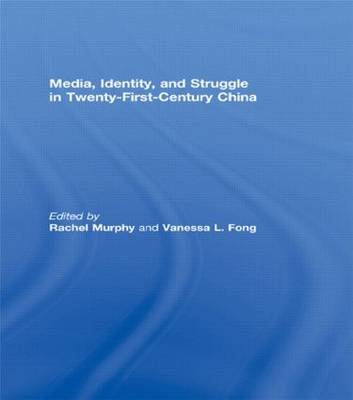 Media, Identity, and Struggle in Twenty-First-Century China