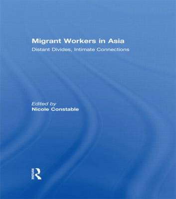 Migrant Workers in Asia: Distant Divides, Intimate Connections