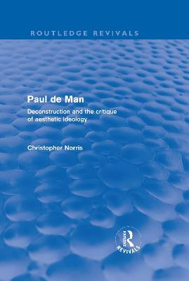 Paul de Man: Deconstruction and the Critique of Aesthetic Ideology