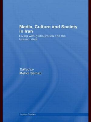 Media, Culture and Society in Iran: Living with Globalization and the Islamic State