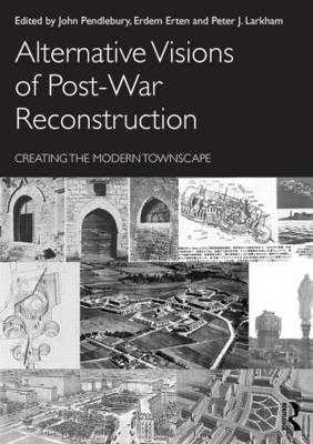 Alternative Visions of Post-War Reconstruction: Creating the modern townscape