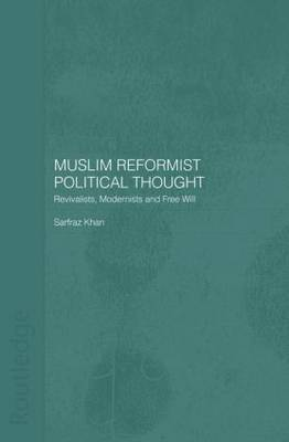 Muslim Reformist Political Thought: Revivalists, Modernists and Free Will