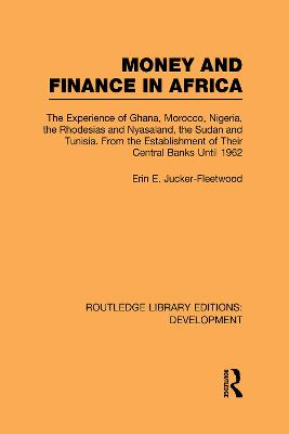 Money and Finance in Africa: The Experience of Ghana, Morocco, Nigeria, the Rhodesias and Nyasaland, the Sudan and Tunisia from the Establishment of Their Central Banks Until 1962