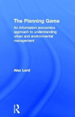 The Planning Game: An Information Economics Approach to Understanding Urban and Environmental Management