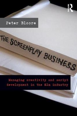 The Screenplay Business: Managing Creativity and Script Development in the Film Industry