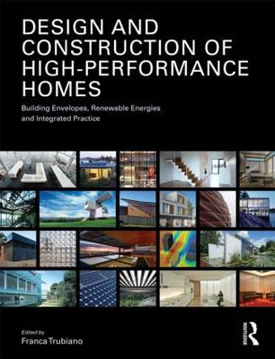 Design and Construction of High Performance Homes: Building Envelopes, Renewable Energies and Integrated Practice
