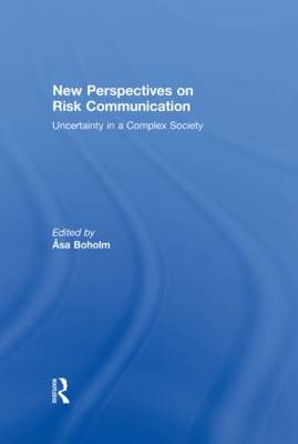 New Perspectives on Risk Communication: Uncertainty in a Complex Society